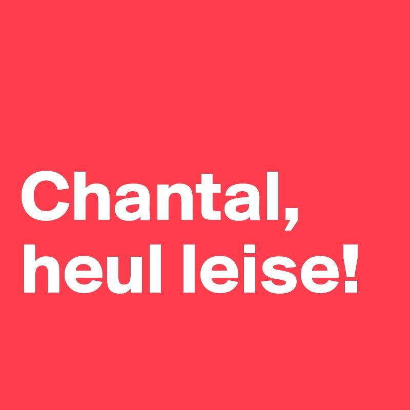 Chantal-heul-leise.jpeg