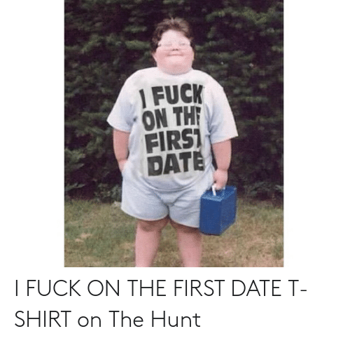 1-fuck-on-the-first-date-i-fuck-on-the-51664999.png
